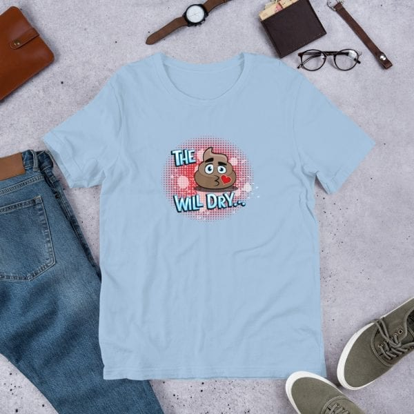 A light blue pre-shrunk, 100% combed and ring-spun cotton t-shirt with a unisex cut flattering for both men and women featuring the The S@$% Will Dry...Red Background logo by Kari Yochum