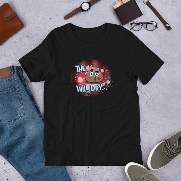 A black pre-shrunk, 100% combed and ring-spun cotton t-shirt with a unisex cut flattering for both men and women featuring the The S@$% Will Dry...Red Background logo by Kari Yochum